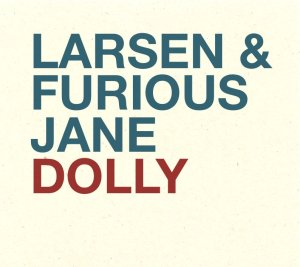 Larsen and Furious Jane - Dolly